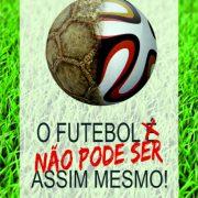"""Livro: """"O Futebol NÃO PODE SER assim mesmo!"""""""
